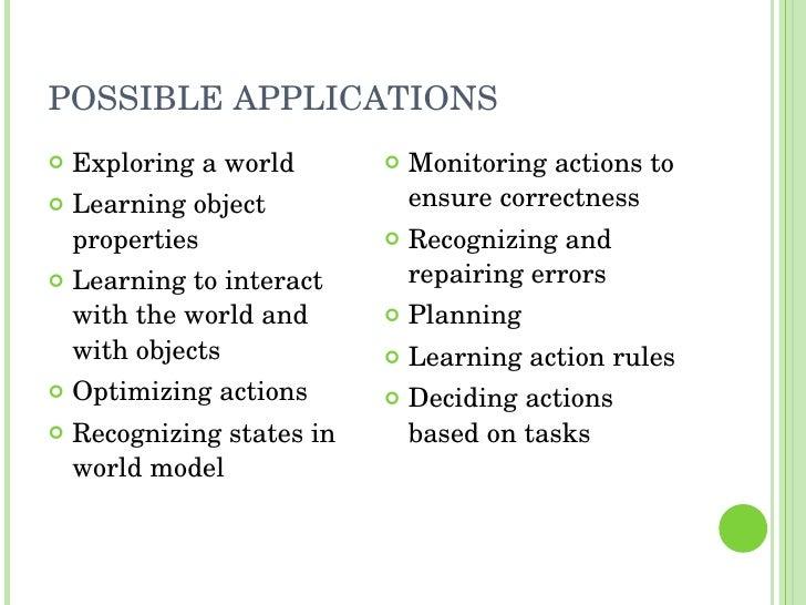 POSSIBLE APPLICATIONS <ul><li>Exploring a world </li></ul><ul><li>Learning object properties </li></ul><ul><li>Learning to...