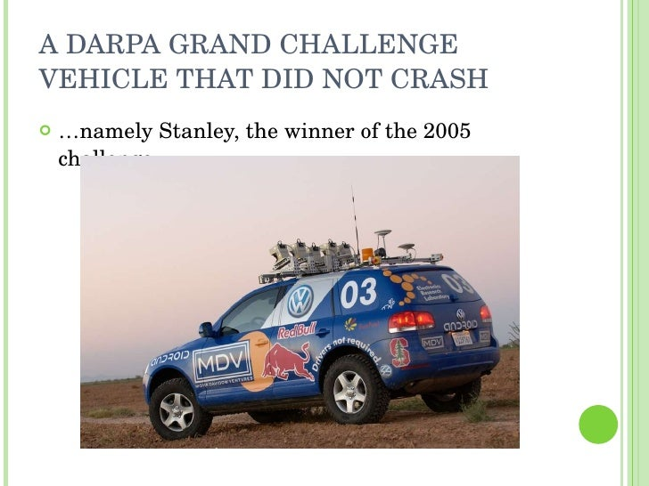 A DARPA GRAND CHALLENGE VEHICLE THAT DID NOT CRASH <ul><li>… namely Stanley, the winner of the 2005 challenge </li></ul>