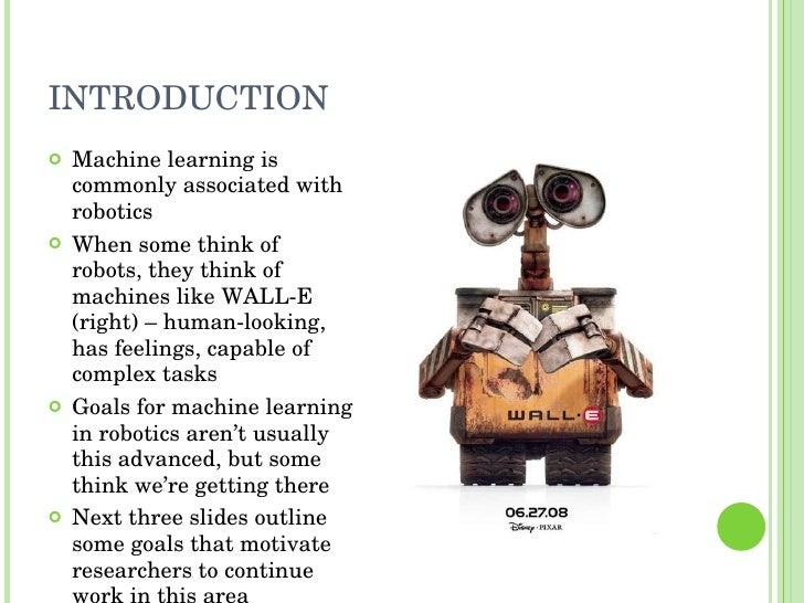 INTRODUCTION <ul><li>Machine learning is commonly associated with robotics </li></ul><ul><li>When some think of robots, th...