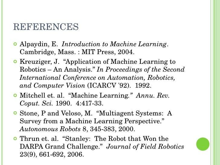 REFERENCES <ul><li>Alpaydin, E.  Introduction to Machine Learning . Cambridge, Mass. : MIT Press, 2004. </li></ul><ul><li>...