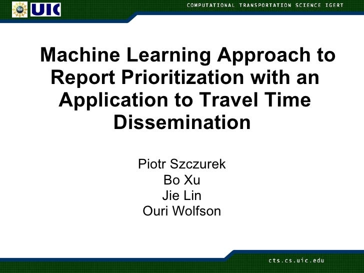 Machine Learning Approach to Report Prioritization with an Application to Travel Time Dissemination  Piotr Szczurek Bo X...