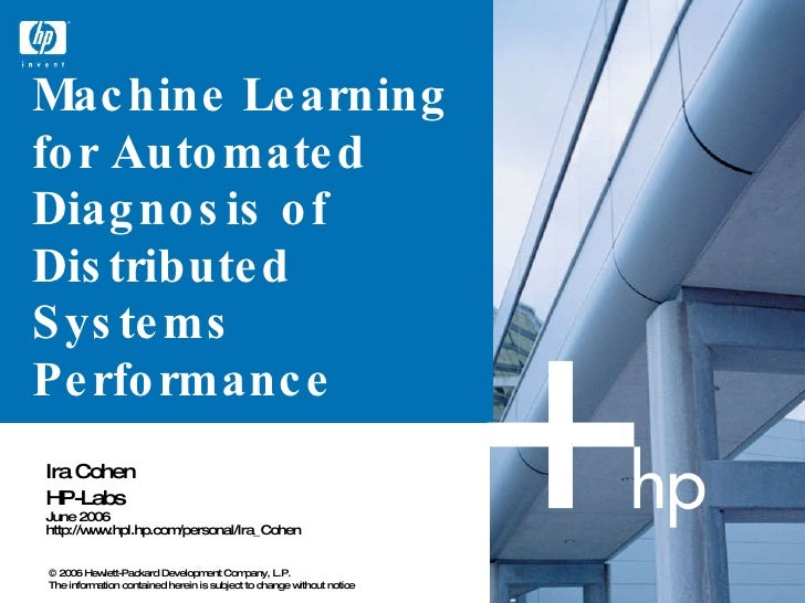 Machine Learning for Automated Diagnosis of Distributed Systems Performance   Ira Cohen HP-Labs June 2006 http://www.hpl.h...