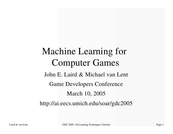 Machine Learning for                     Computer Games                     John E. Laird & Michael van Lent              ...