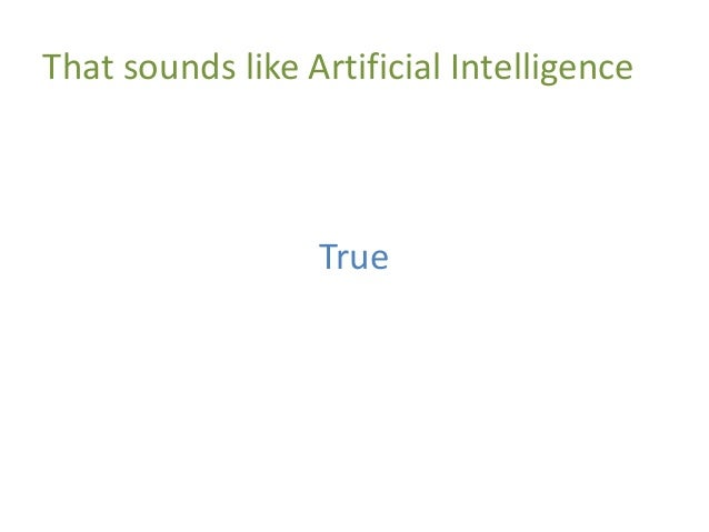 That sounds like Artificial Intelligence True
