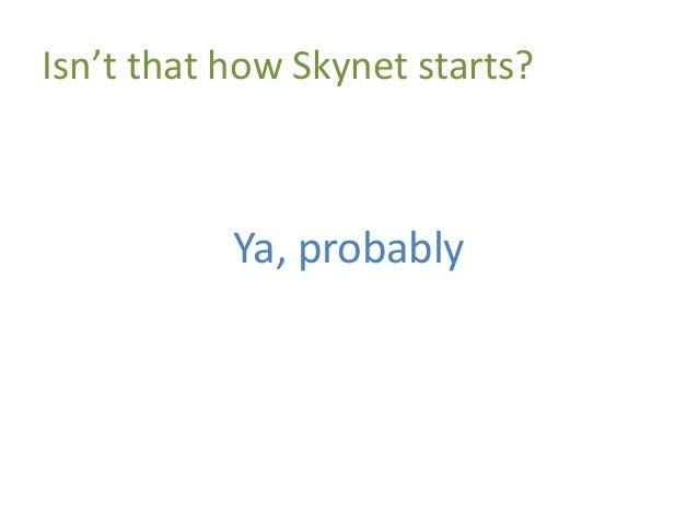 Isn't that how Skynet starts? Ya, probably