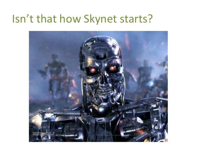 Isn't that how Skynet starts?
