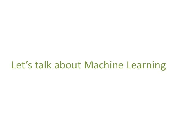 Let's talk about Machine Learning