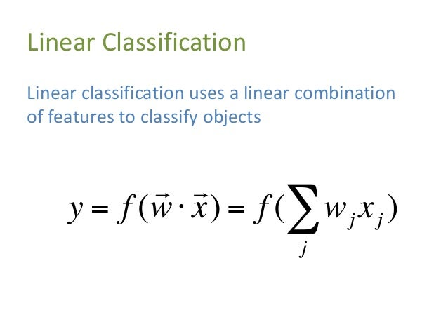 Linear Classification Linear classification uses a linear combination of features to classify objects result Weight vector...