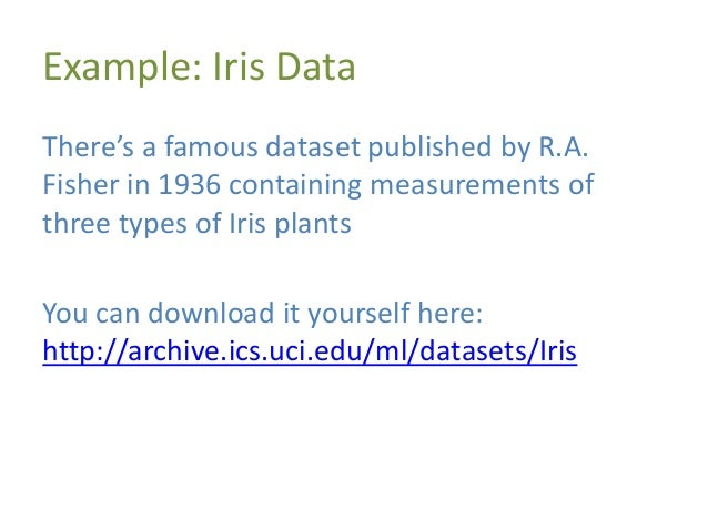 Example: Iris Data Features: 1. sepal length in cm 2. sepal width in cm 3. petal length in cm 4. petal width in cm 5. clas...