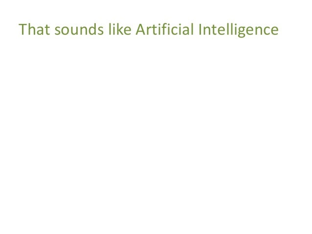 That sounds like Artificial Intelligence