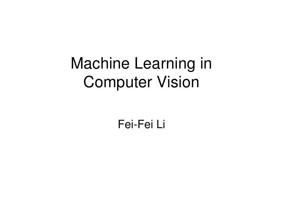 Machine Learning in  Computer Vision        Fei-Fei Li