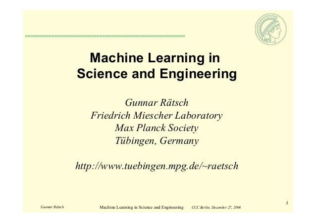 Gunnar Rätsch Machine Learning in Science and Engineering CCC Berlin, December 27, 2004 1 Gunnar Rätsch Friedrich Miescher...