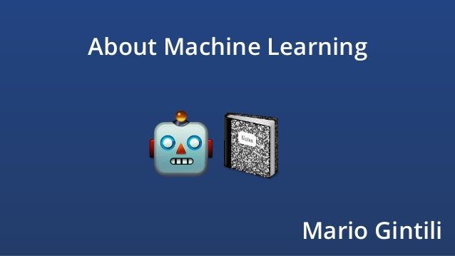 About Machine Learning 🤖📓 Mario Gintili
