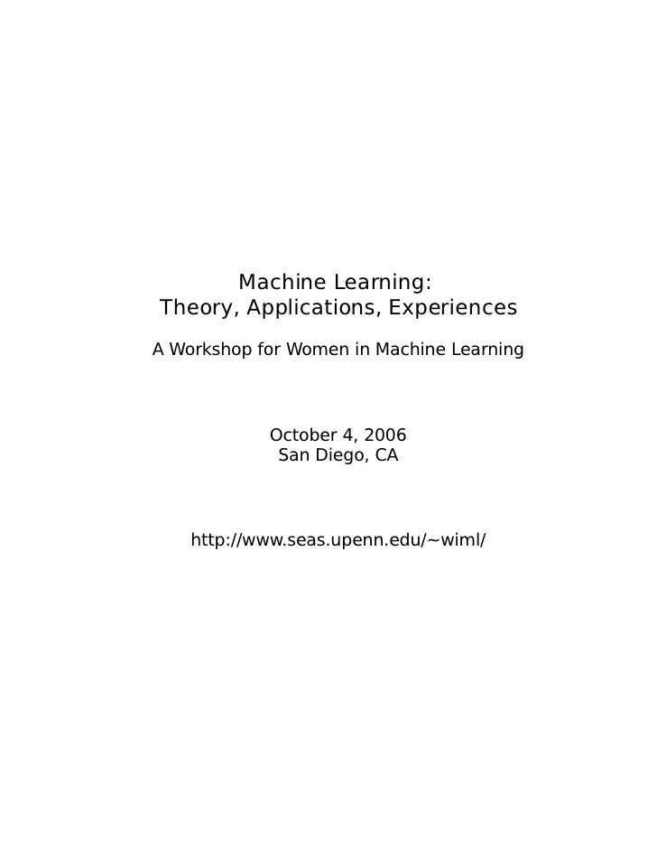 Machine Learning: Theory, Applications, Experiences A Workshop for Women in Machine Learning                October 4, 200...
