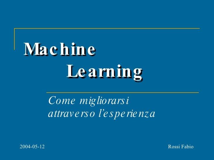 Machine  Learning Come migliorarsi  attraverso l'esperienza Rossi Fabio 2004-05-12