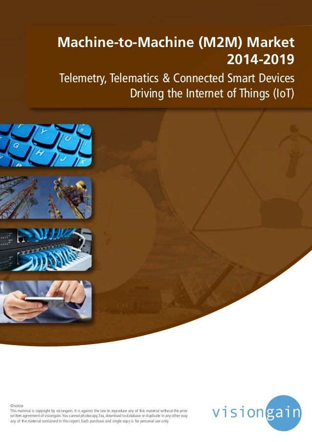 Machine-to-Machine (M2M) Market  2014-2019  Telemetry, Telematics & Connected Smart Devices  Driving the Internet of Thing...