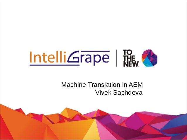 Machine Translation in AEM Vivek Sachdeva