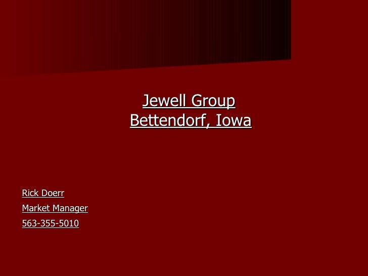 <ul><li>Jewell Group Bettendorf, Iowa </li></ul><ul><li>Rick Doerr </li></ul><ul><li>Market Manager </li></ul><ul><li>563-...