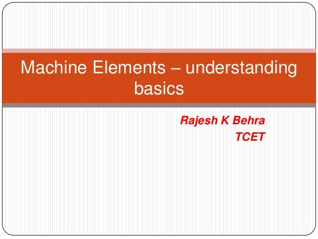Rajesh K Behra TCET Machine Elements – understanding basics