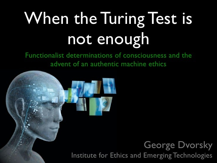 When the Turing Test is     not enough Functionalist determinations of consciousness and the         advent of an authenti...