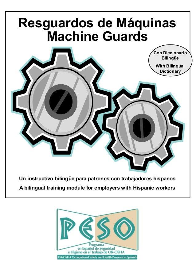 Resguardos de MáquinasMachine GuardsUn instructivo bilingüe para patrones con trabajadores hispanosA bilingual training mo...