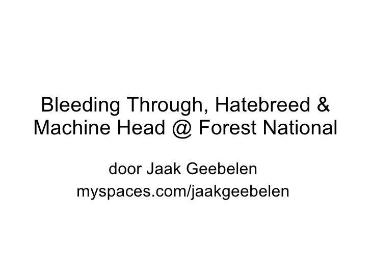 Bleeding Through, Hatebreed & Machine Head @ Forest National door Jaak Geebelen  myspaces.com/jaakgeebelen