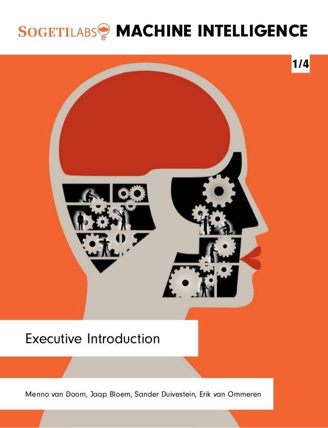 Menno van Doorn, Jaap Bloem, Sander Duivestein, ErikvanOmmeren Executive Introduction 1/4 MACHINE INTELLIGENCE