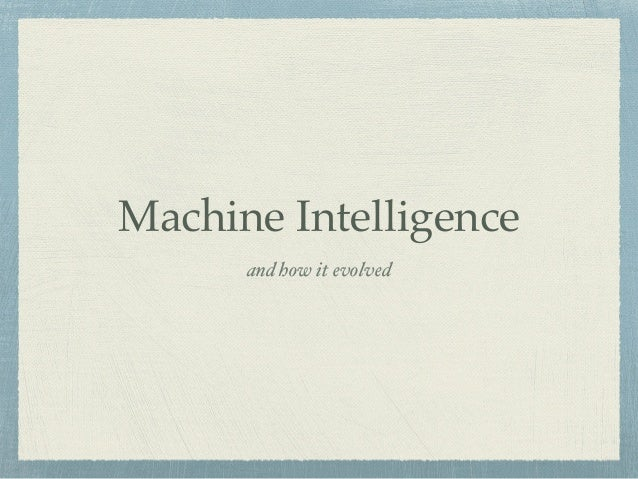 Machine Intelligence and how it evolved