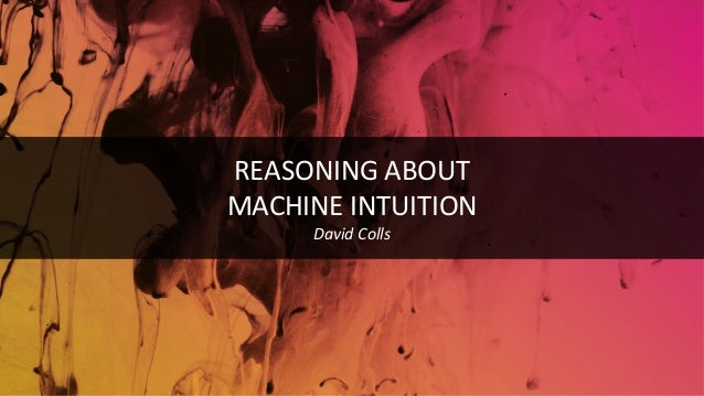 REASONING ABOUT MACHINE INTUITION David Colls