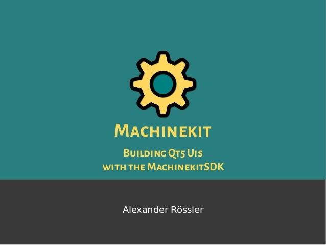 Machinekit BuildingQt5Uis with theMachinekitSDK Alexander Rössler
