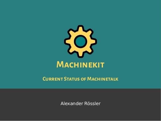Machinekit CurrentStatusofMachinetalk Alexander Rössler