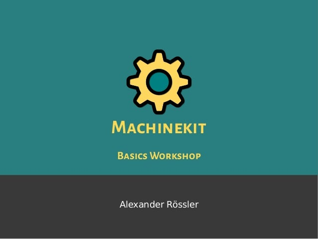 Machinekit BasicsWorkshop Alexander Rössler