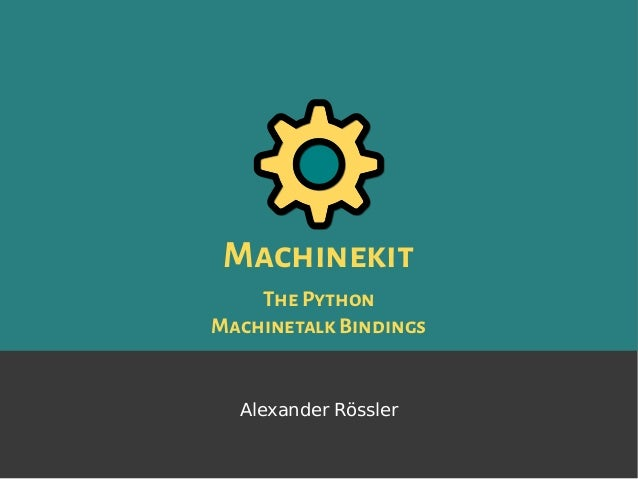 Machinekit ThePython MachinetalkBindings Alexander Rössler