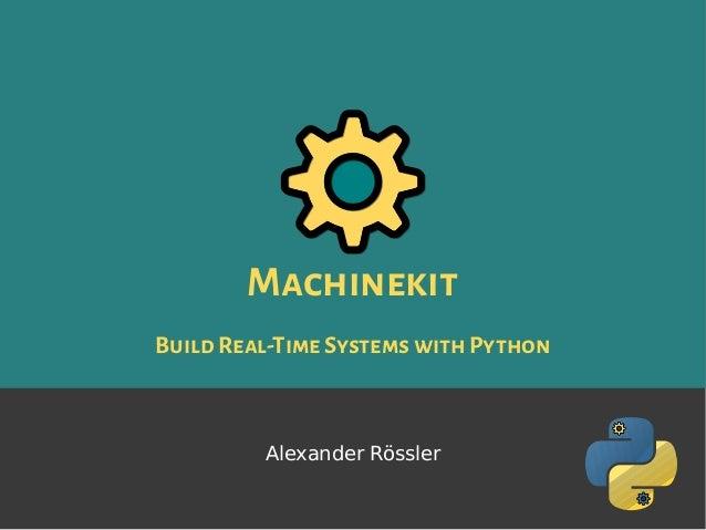 Machinekit BuildReal-TimeSystemswithPython Alexander Rössler