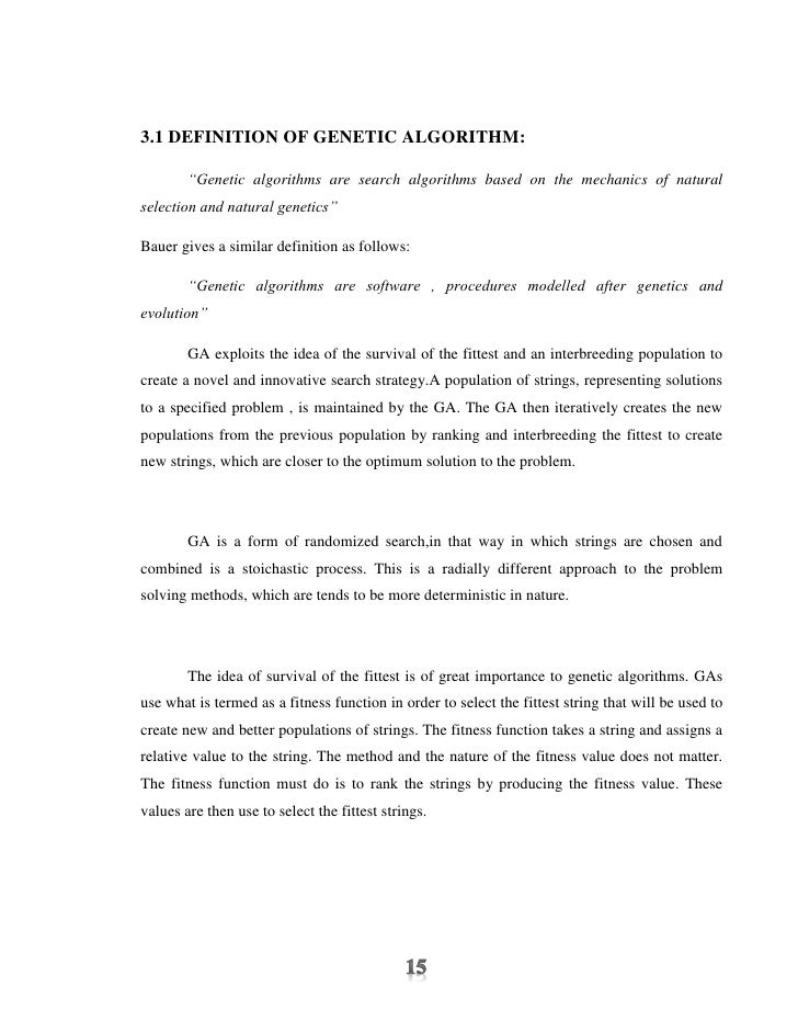 "3.1 DEFINITION OF GENETIC ALGORITHM:        ""Genetic algorithms are search algorithms based on the mechanics of naturalsel..."