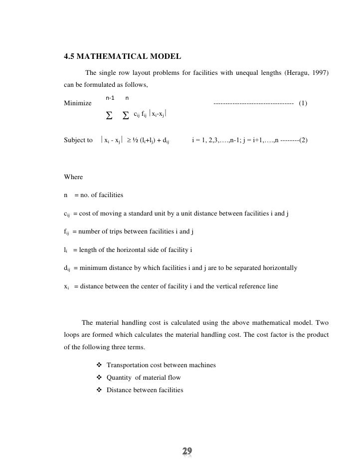 4.5 MATHEMATICAL MODEL        The single row layout problems for facilities with unequal lengths (Heragu, 1997)can be form...