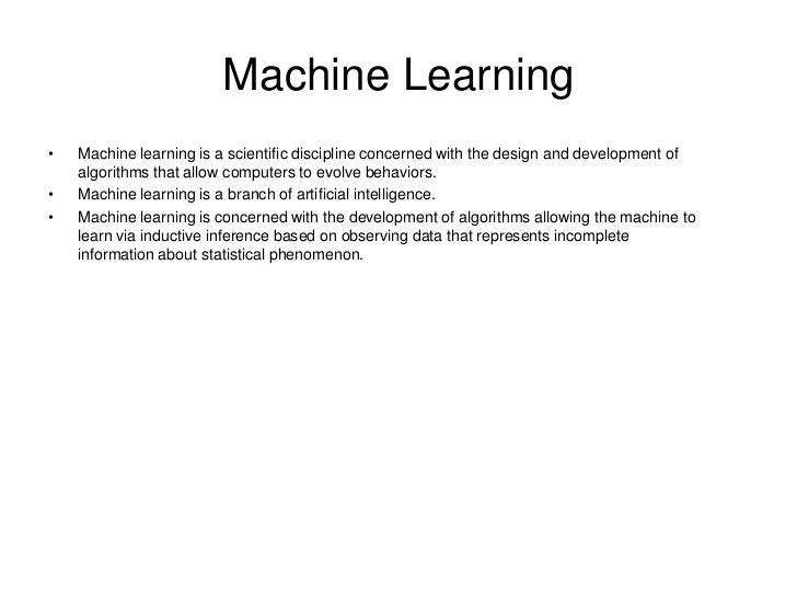 Machine Learning•   Machine learning is a scientific discipline concerned with the design and development of    algorithms...