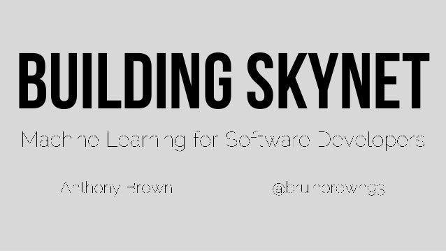Building Skynet