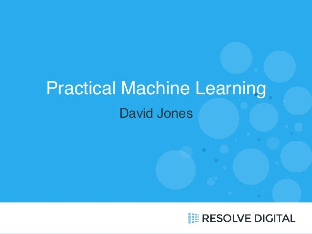 Practical Machine Learning  David Jones