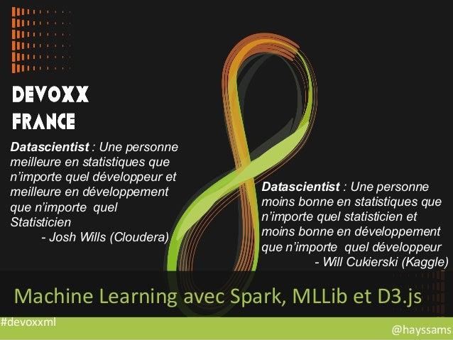 @hayssams   #devoxxml   Machine  Learning  avec  Spark,  MLLib  et  D3.js   Datascientist : Une personne...
