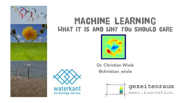 Machine Learning What it is and why you should care Dr. Christian Wiele @christian_wiele