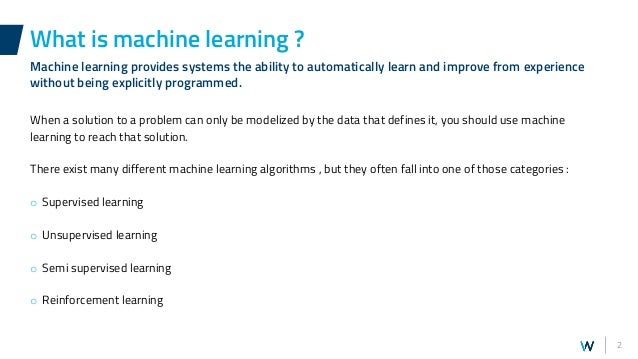 2 When a solution to a problem can only be modelized by the data that defines it, you should use machine learning to reach...