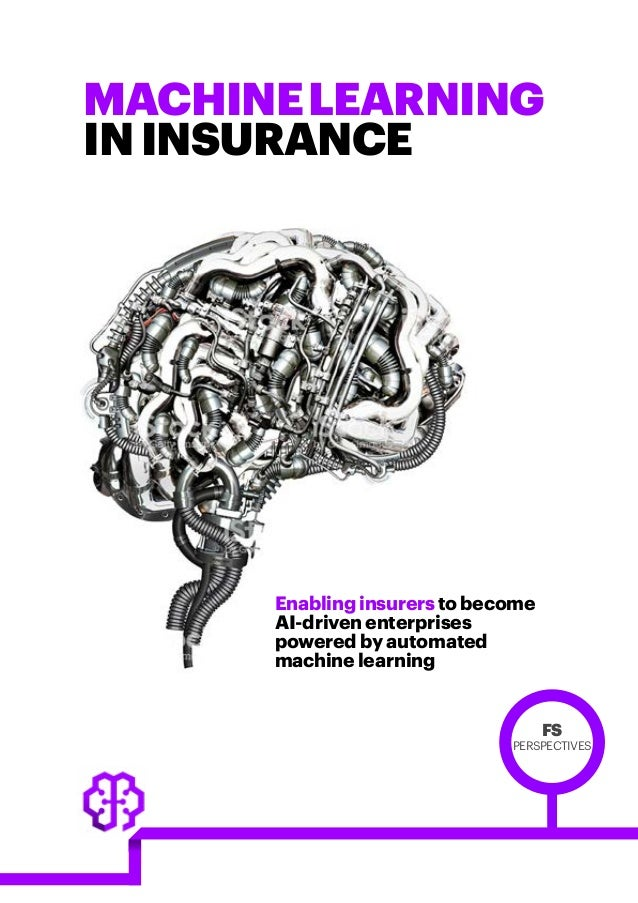 MACHINELEARNING ININSURANCE Enablinginsurerstobecome AI-driven enterprises powered by automated machine learning FS PERSPE...
