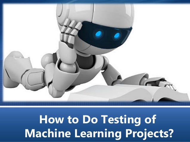 How to Do Testing of Machine Learning Projects?