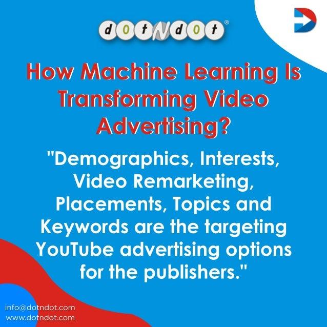 "www.dotndot.com info@dotndot.com ""Demographics,Interests, VideoRemarketing, Placements,Topicsand Keywordsarethetargeting Y..."