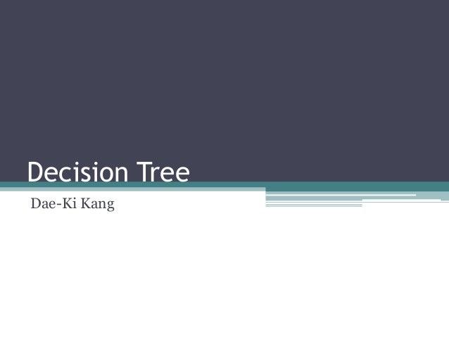 Decision TreeDae-Ki Kang