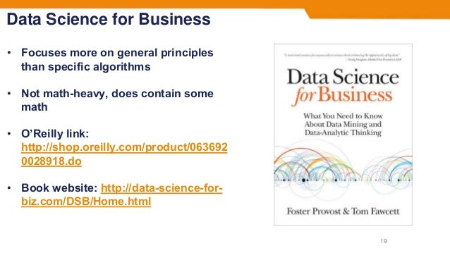 Data Science for Business • Focuses more on general principles than specific algorithms • Not math-heavy, does contain som...