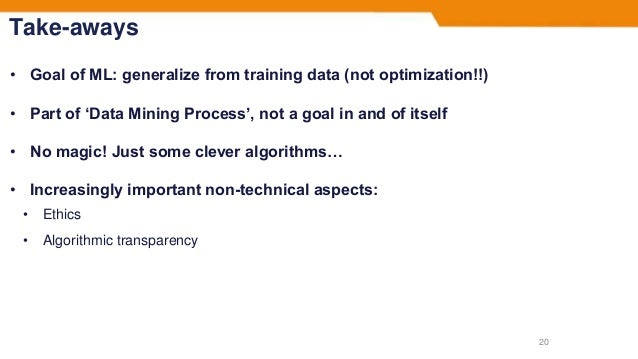 Take-aways • Goal of ML: generalize from training data (not optimization!!) • Part of 'Data Mining Process', not a goal in...