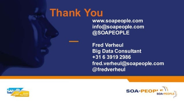 Thank You www.soapeople.com info@soapeople.com @SOAPEOPLE Fred Verheul Big Data Consultant +31 6 3919 2986 fred.verheul@so...