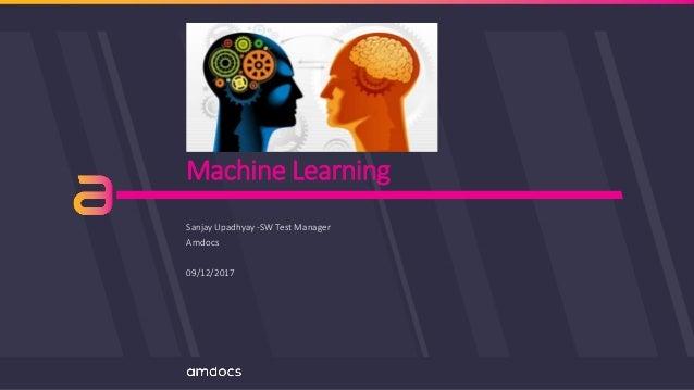 Machine Learning Sanjay Upadhyay -SW Test Manager Amdocs 09/12/2017